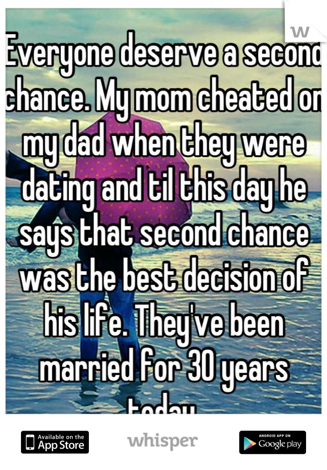 Everyone deserve a second chance. My mom cheated on my dad when they were dating and til this day he says that second chance was the best decision of his life. They've been married for 30 years today.
