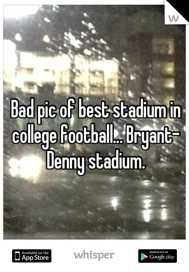 Bad pic of best stadium in college football... Bryant-Denny stadium.