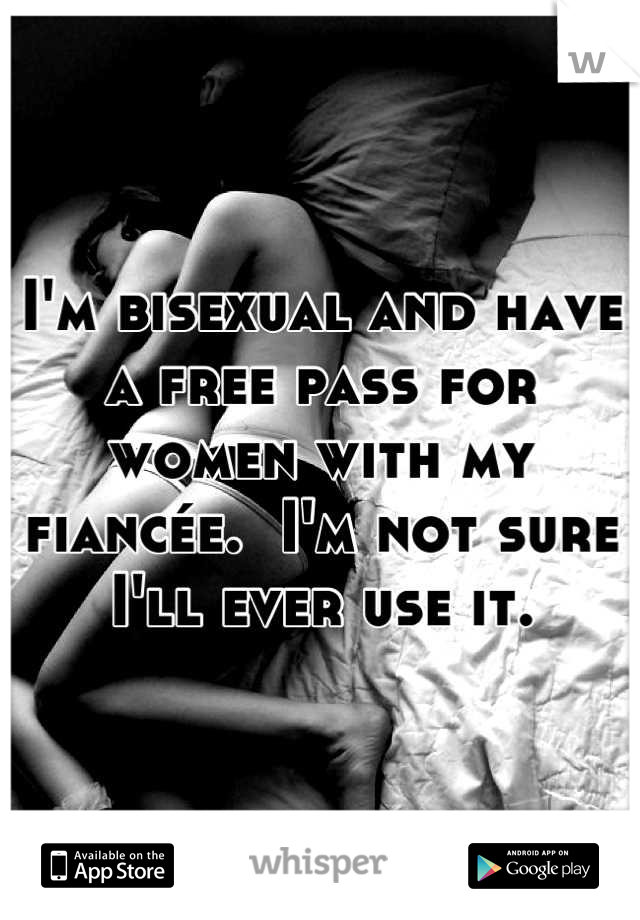 I'm bisexual and have a free pass for women with my fiancée.  I'm not sure I'll ever use it.