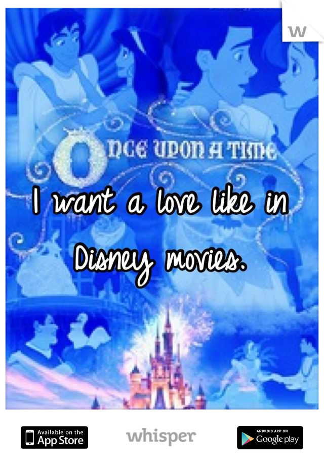 I want a love like in Disney movies.