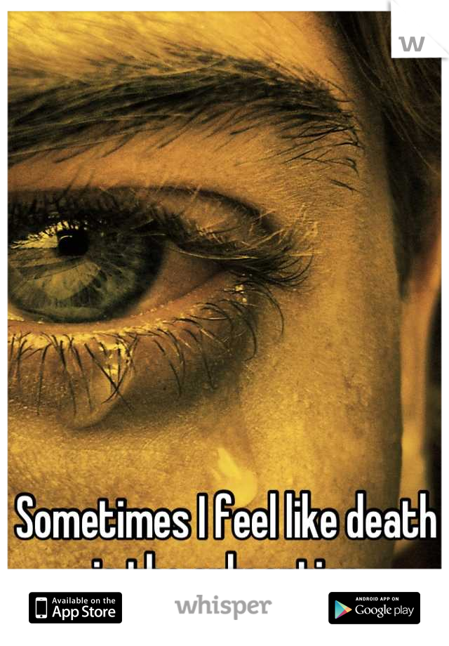 Sometimes I feel like death is the only option