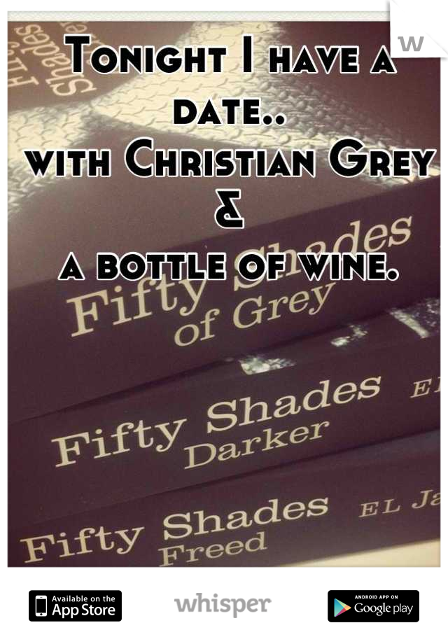 Tonight I have a date.. with Christian Grey &  a bottle of wine.