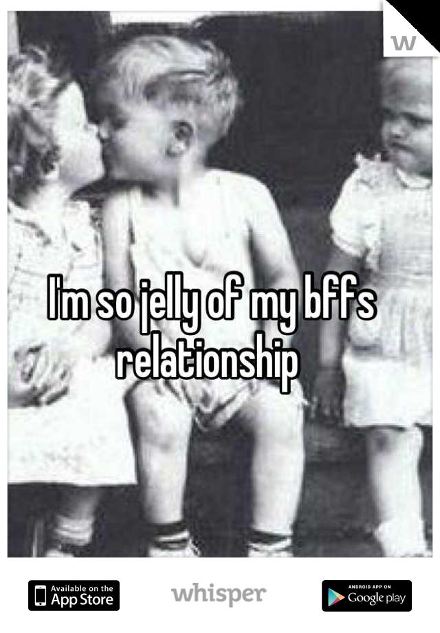 I'm so jelly of my bffs relationship