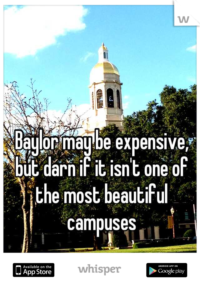 Baylor may be expensive, but darn if it isn't one of the most beautiful campuses