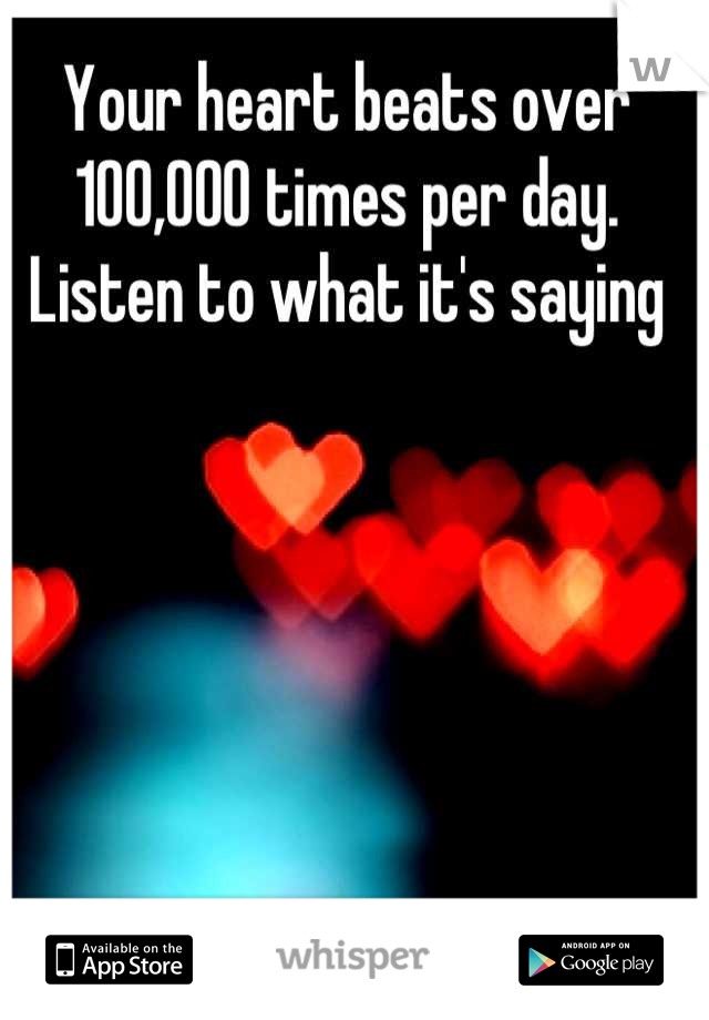 Your heart beats over 100,000 times per day. Listen to what it's saying