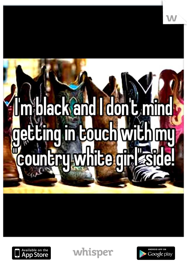"I'm black and I don't mind getting in touch with my ""country white girl"" side!"