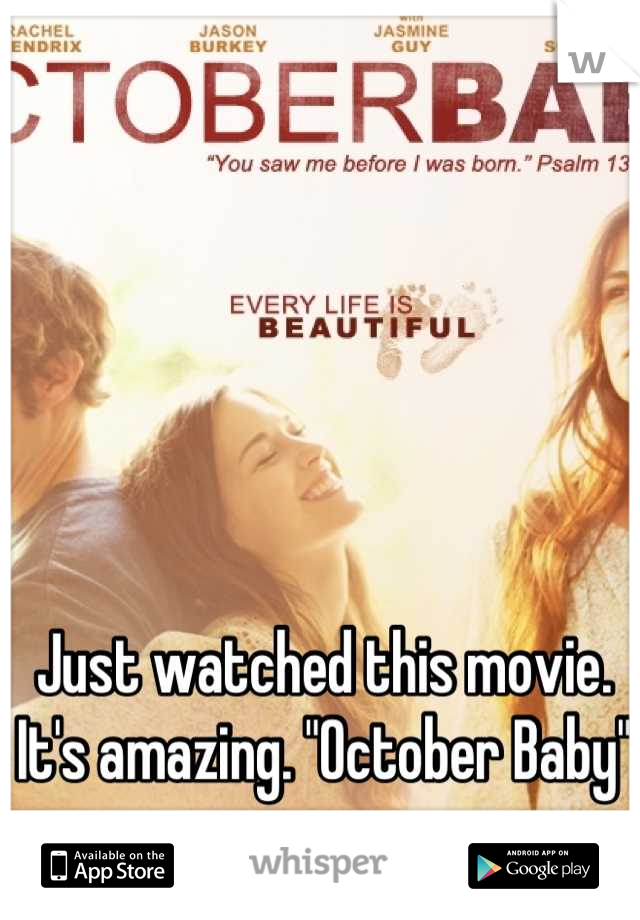 "Just watched this movie. It's amazing. ""October Baby"""