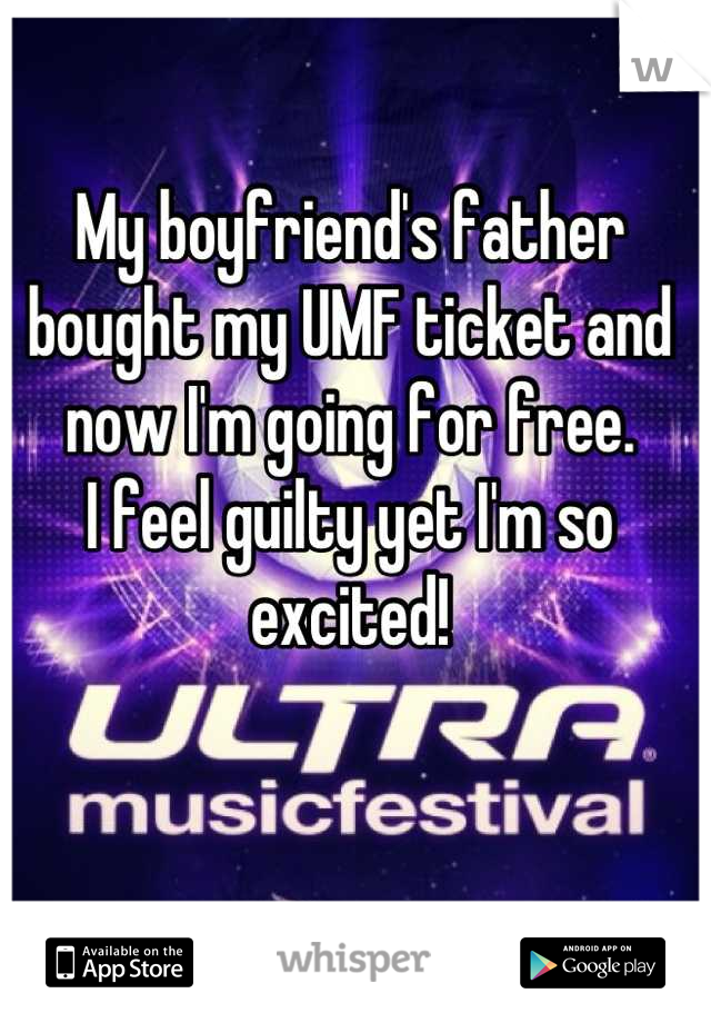 My boyfriend's father bought my UMF ticket and now I'm going for free. I feel guilty yet I'm so excited!
