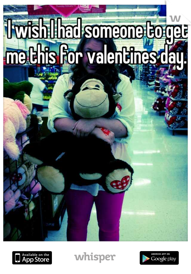 I wish I had someone to get me this for valentines day.