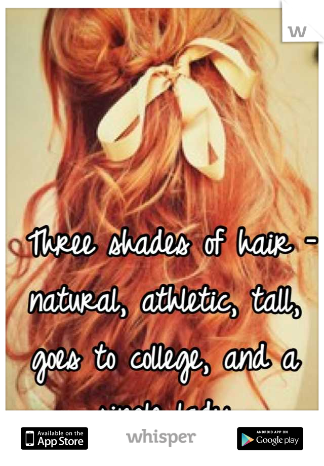 Three shades of hair -natural, athletic, tall, goes to college, and a single lady