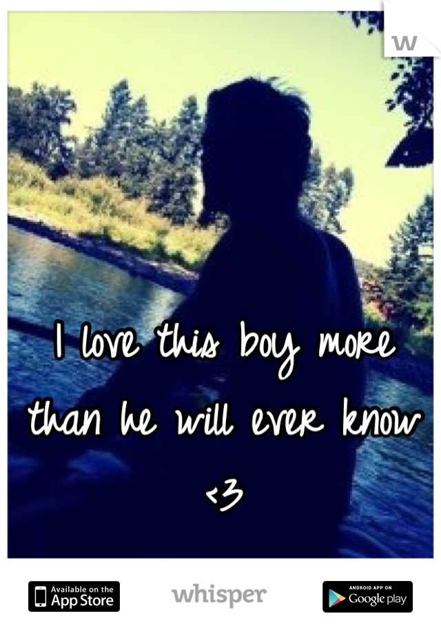 I love this boy more than he will ever know <3