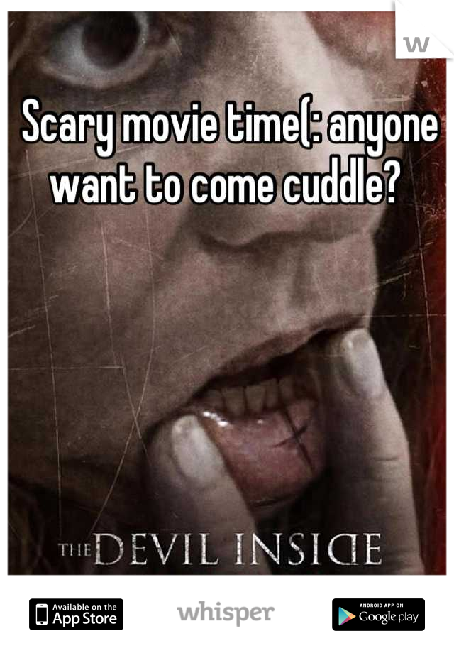 Scary movie time(: anyone want to come cuddle?