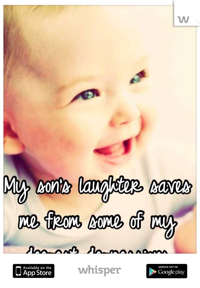 My son's laughter saves me from some of my deepest depressions