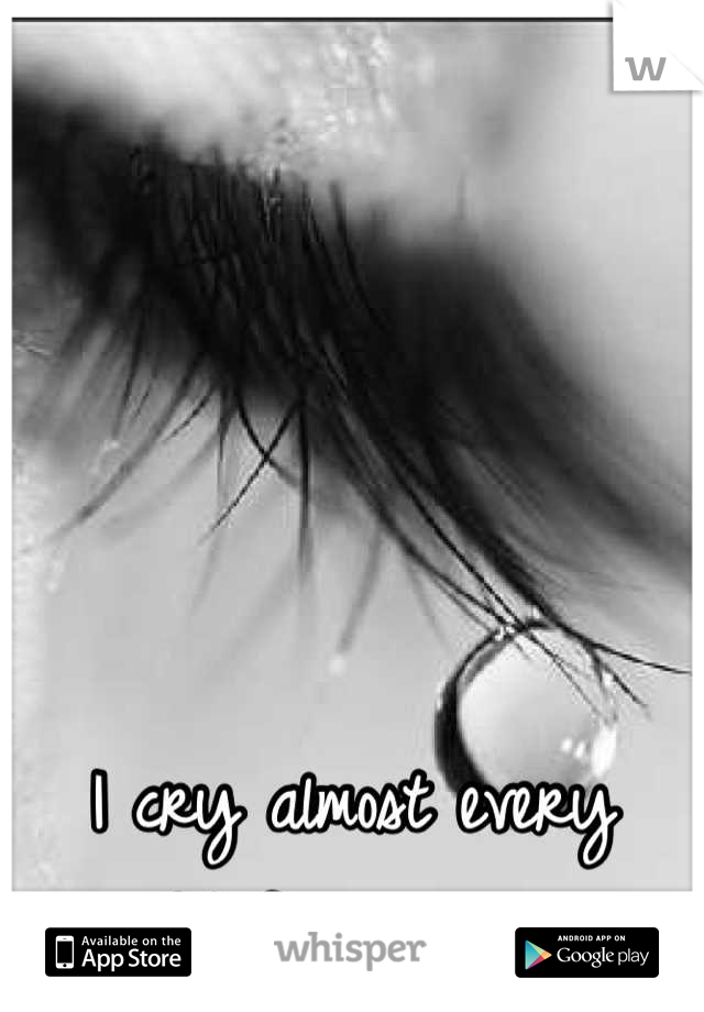 I cry almost every night for no reason