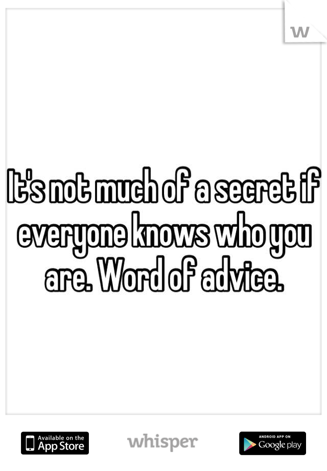 It's not much of a secret if everyone knows who you are. Word of advice.