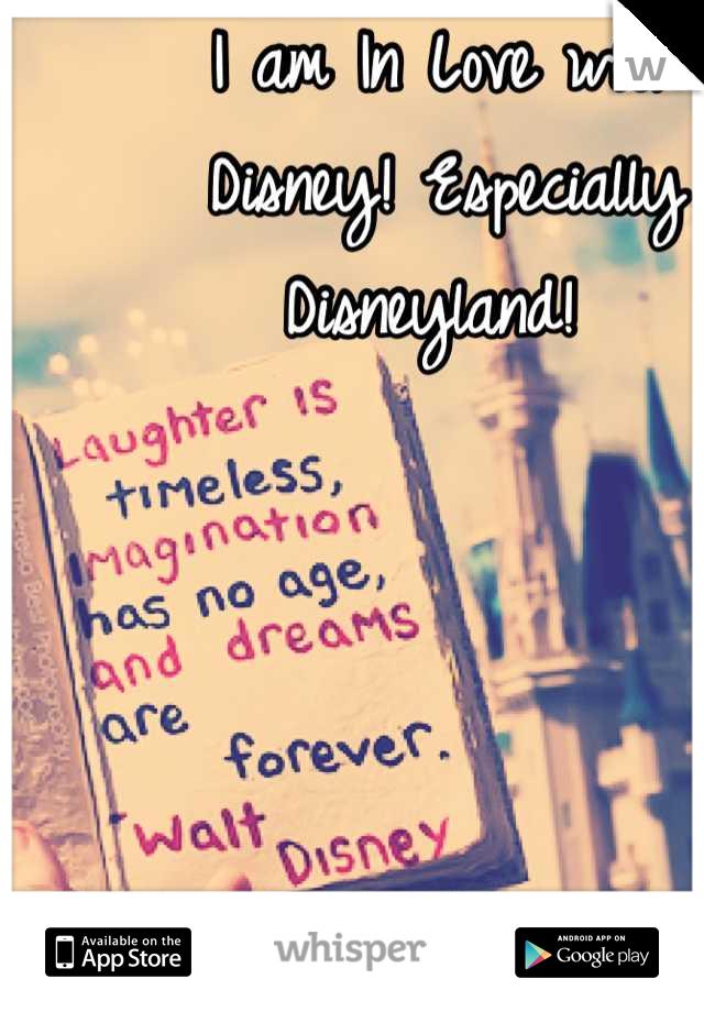 I am In Love with Disney! Especially Disneyland!
