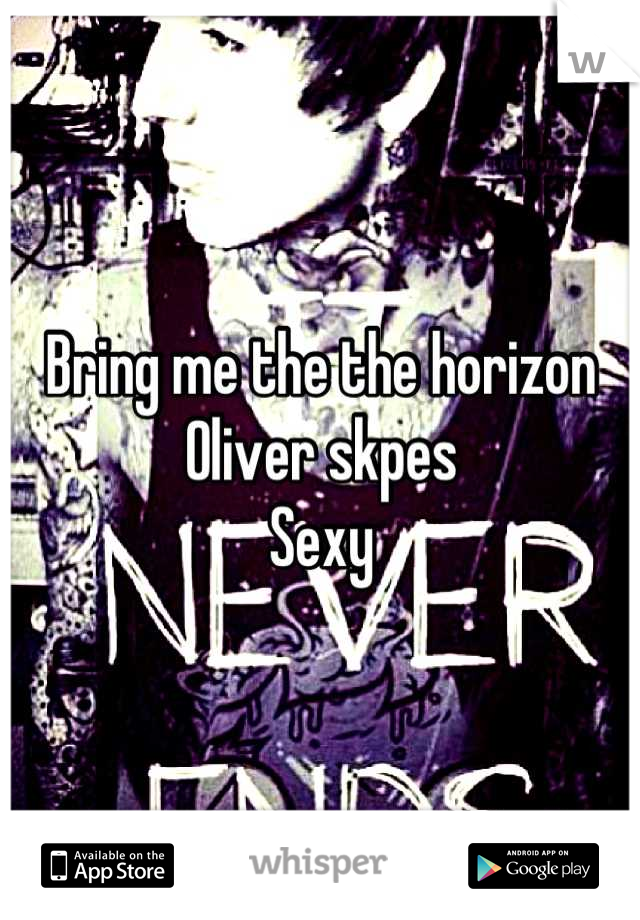 Bring me the the horizon  Oliver skpes  Sexy