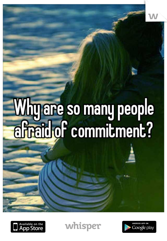 Why are so many people afraid of commitment?
