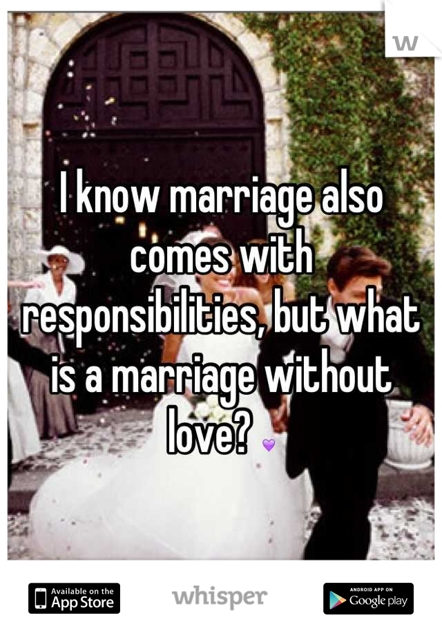 I know marriage also comes with responsibilities, but what is a marriage without love? 💜
