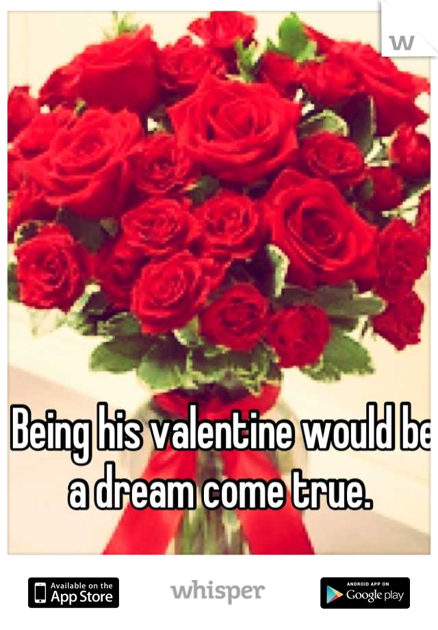 Being his valentine would be a dream come true.