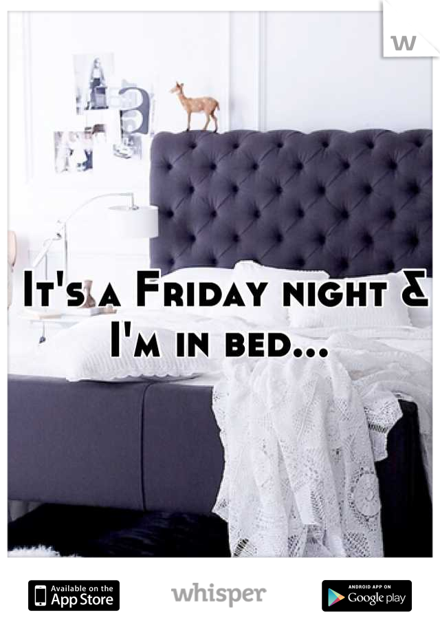 It's a Friday night & I'm in bed...