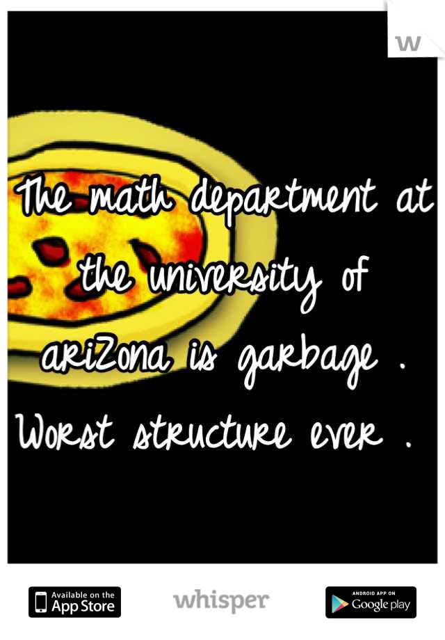The math department at the university of ariZona is garbage . Worst structure ever .