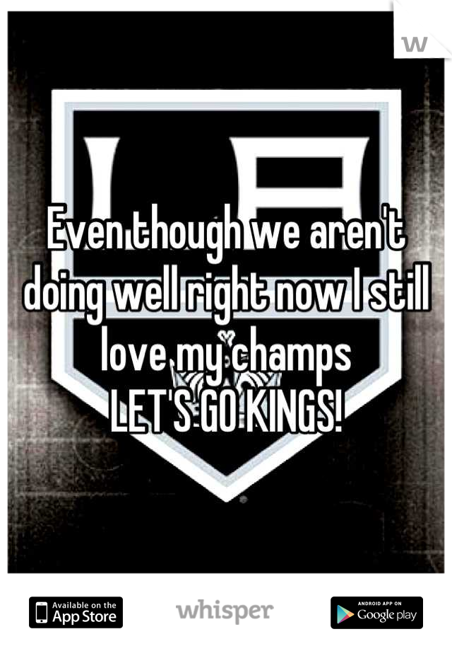 Even though we aren't doing well right now I still love my champs  LET'S GO KINGS!