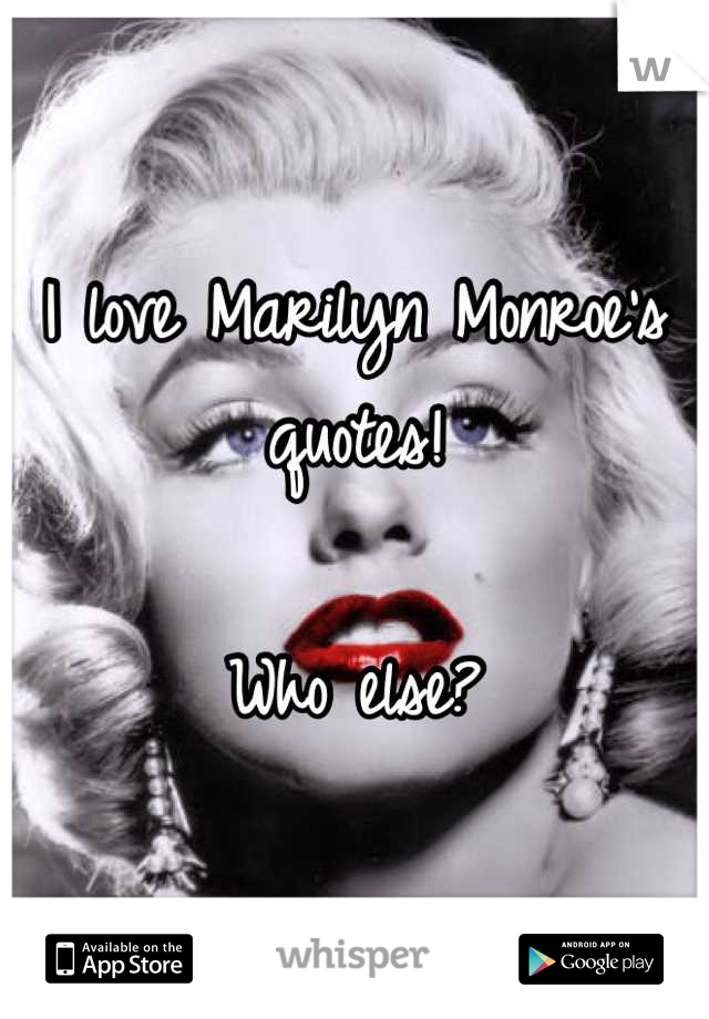 I love Marilyn Monroe's quotes!   Who else?