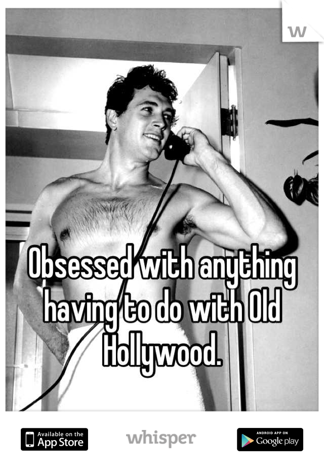 Obsessed with anything having to do with Old Hollywood.