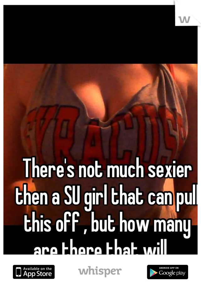 There's not much sexier then a SU girl that can pull this off , but how many are there that will...