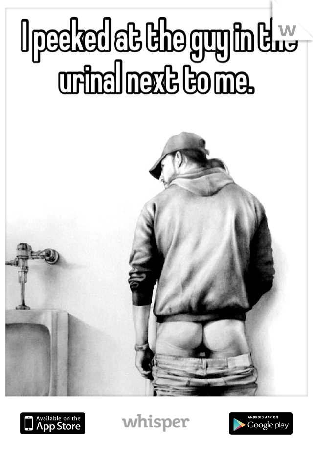 I peeked at the guy in the urinal next to me.