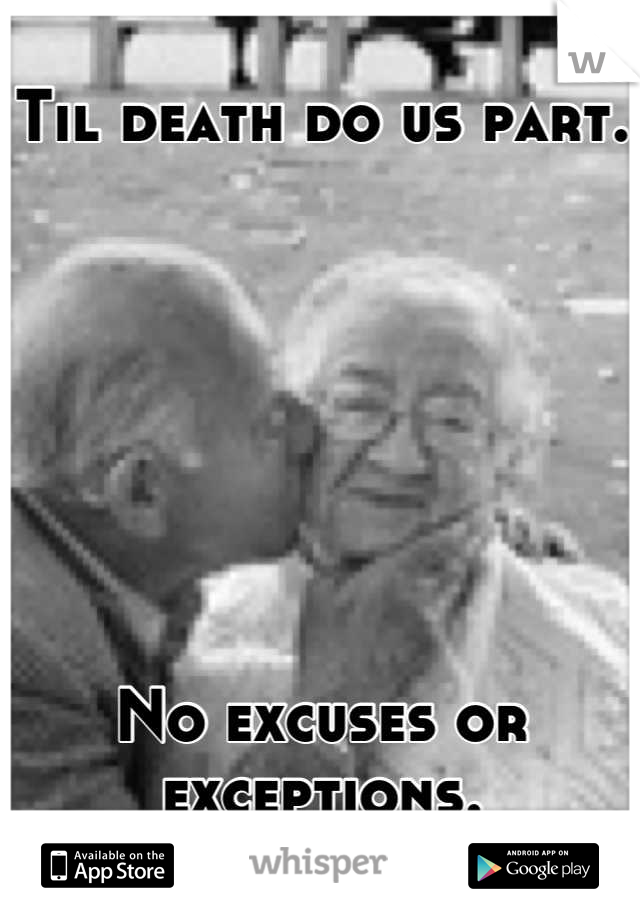 Til death do us part.        No excuses or exceptions.