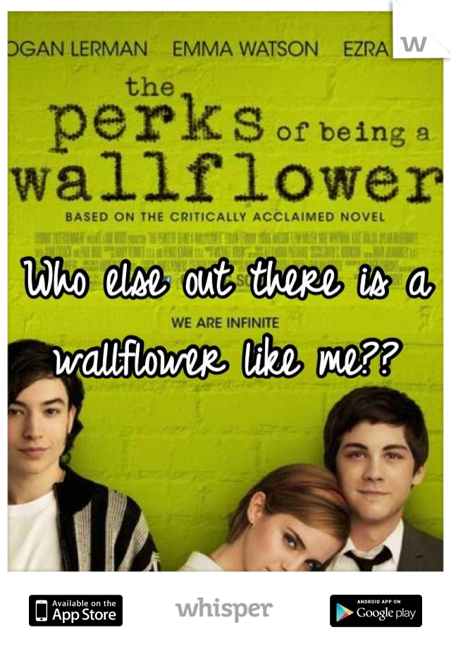 Who else out there is a  wallflower like me??