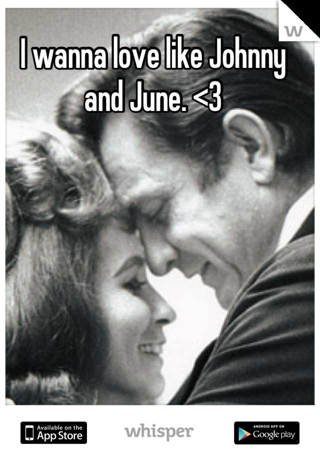 I wanna love like Johnny and June. <3