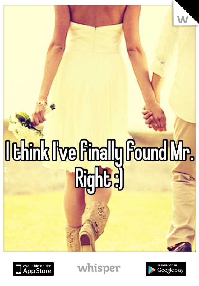 I think I've finally found Mr. Right :)