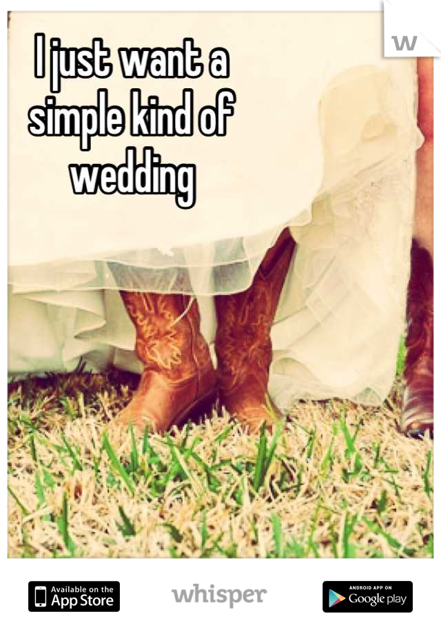 I just want a simple kind of wedding