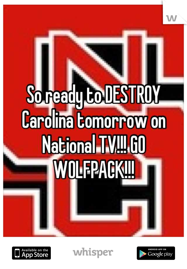 So ready to DESTROY Carolina tomorrow on National TV!!! GO WOLFPACK!!!