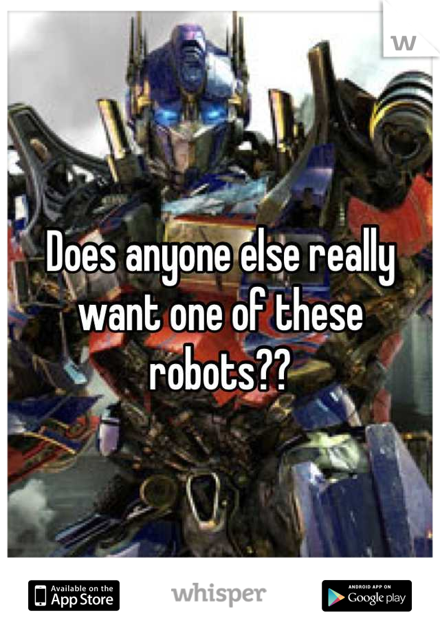 Does anyone else really want one of these robots??