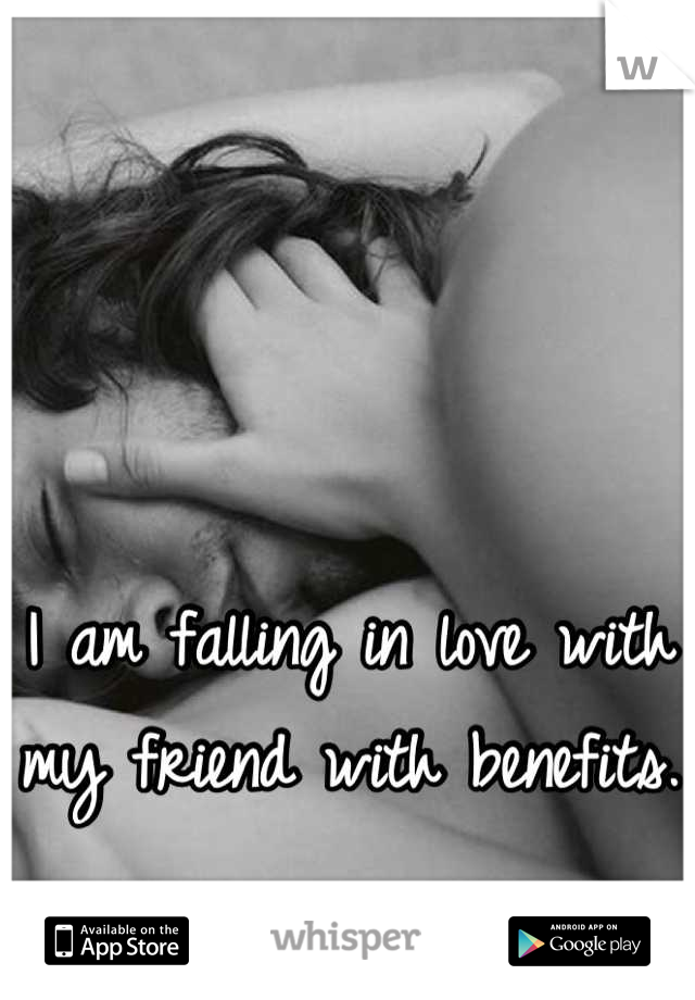 I am falling in love with my friend with benefits.