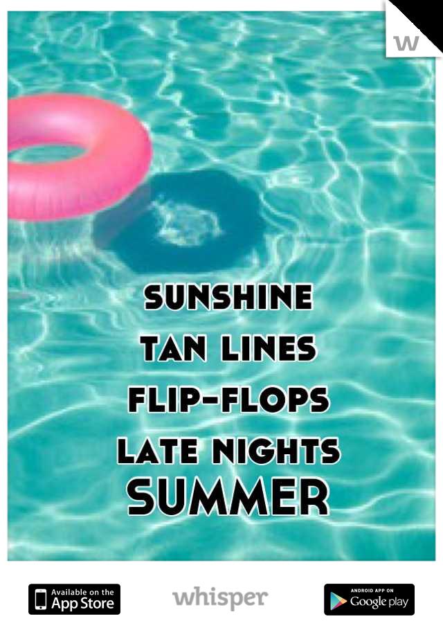 sunshine tan lines flip-flops late nights SUMMER