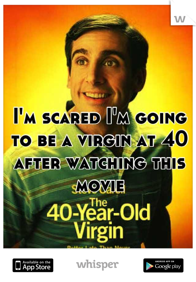 I'm scared I'm going to be a virgin at 40 after watching this movie