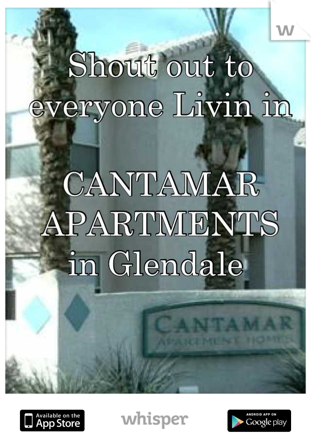 Shout out to everyone Livin in   CANTAMAR APARTMENTS in Glendale