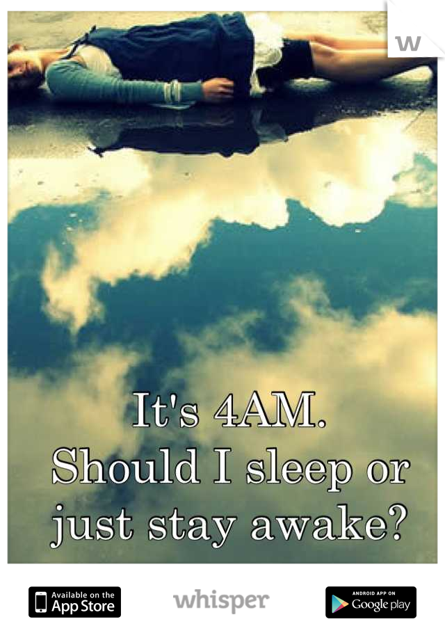It's 4AM.  Should I sleep or just stay awake?