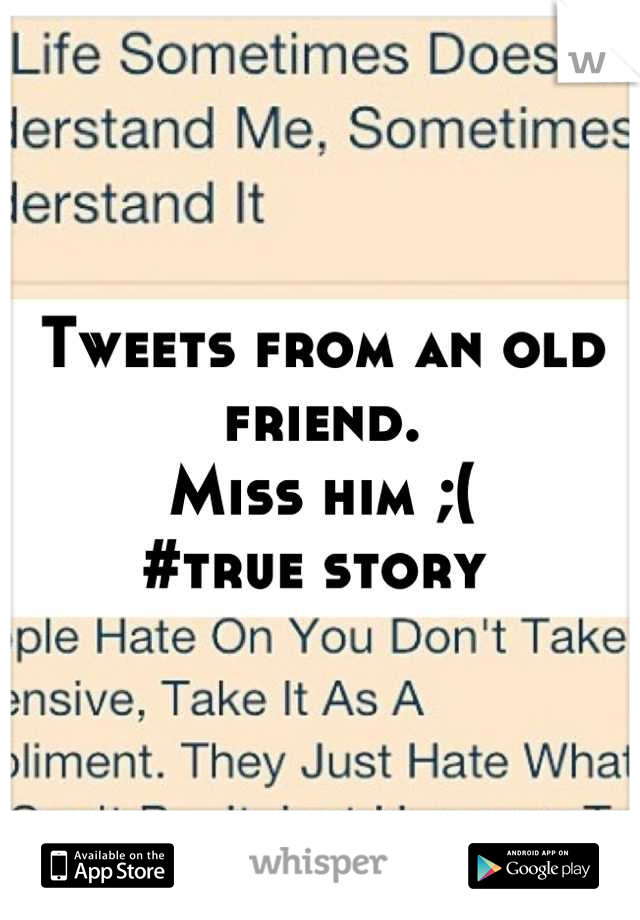 Tweets from an old friend. Miss him ;( #true story