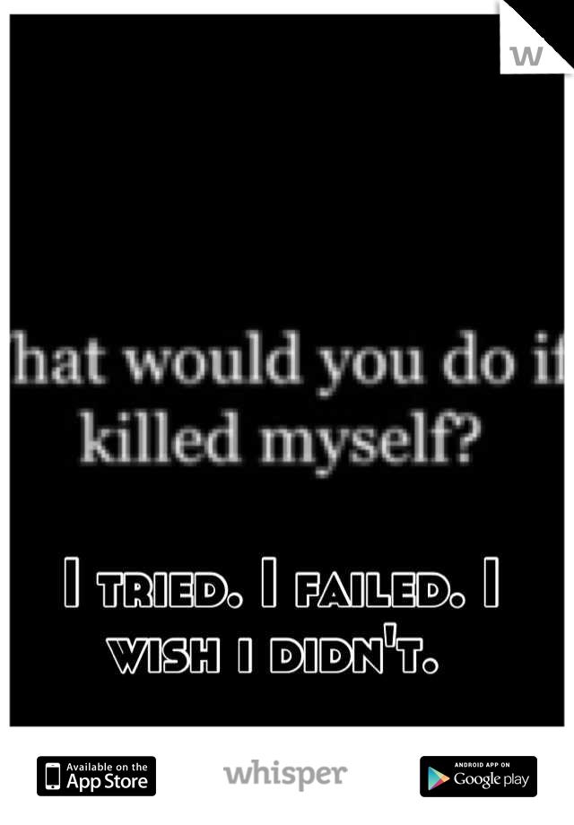 I tried. I failed. I wish i didn't.