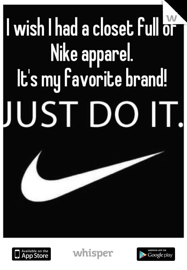 I wish I had a closet full of Nike apparel. It's my favorite brand!