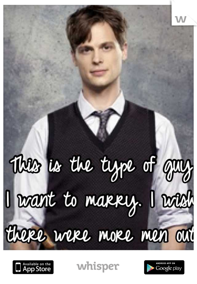 This is the type of guy I want to marry. I wish there were more men out there like this.