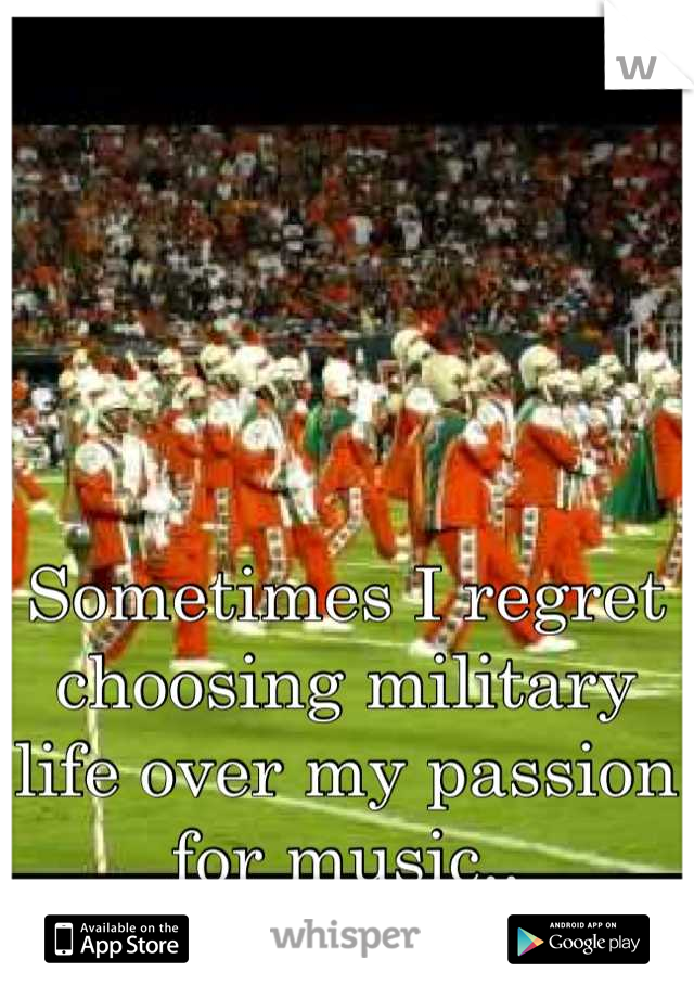 Sometimes I regret choosing military life over my passion for music..