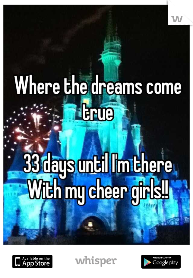 Where the dreams come true  33 days until I'm there With my cheer girls!!
