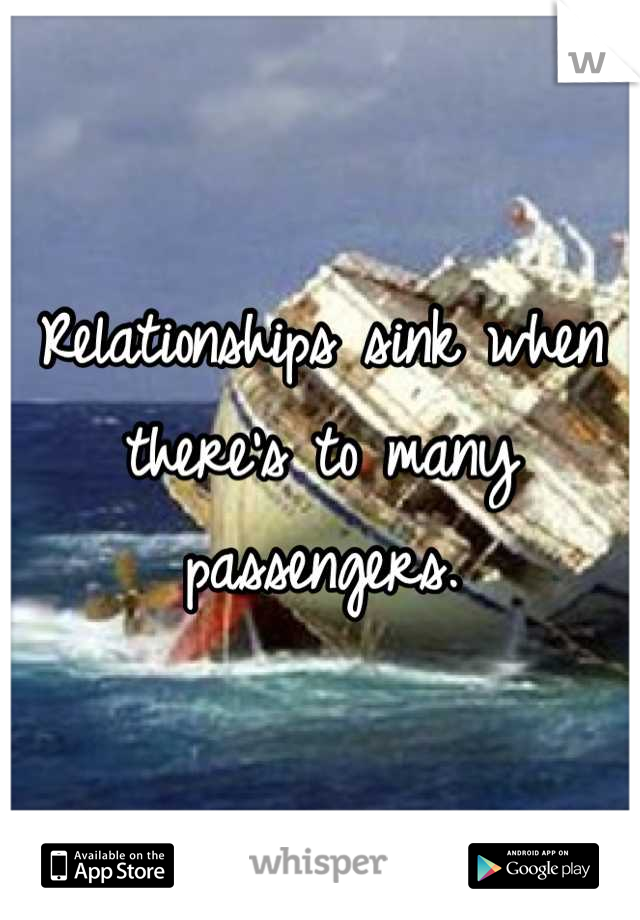 Relationships sink when there's to many passengers.